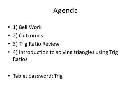 Agenda 1) Bell Work 2) Outcomes 3) Trig Ratio Review