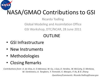 NASA/GMAO Contributions to GSI OUTLINE GSI Infrastructure New Instruments Methodologies Closing Remarks Questions/Comments: Ricardo.