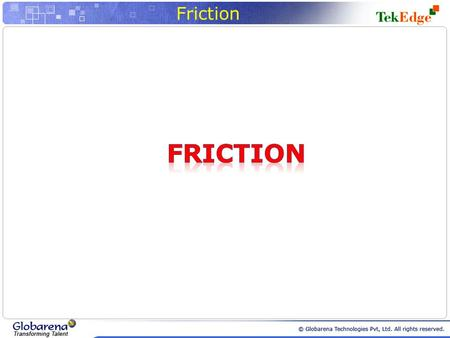 Friction. Introduction Friction is a force that resists the movement of two contacting surfaces that slides relative to one another This force always.