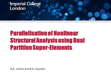 Parallelisation of Nonlinear Structural Analysis using Dual Partition Super-Elements G.A. Jokhio and B.A. Izzuddin.