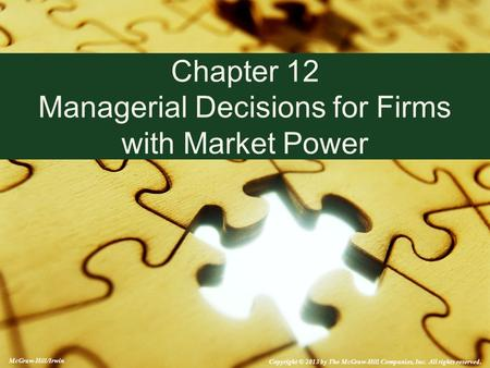 McGraw-Hill/Irwin Copyright © 2013 by The McGraw-Hill Companies, Inc. All rights reserved. Chapter 12 Managerial Decisions for Firms with Market Power.