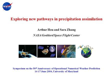 Hou/JTST2000 - 1 Exploring new pathways in precipitation assimilation Arthur Hou and Sara Zhang NASA Goddard Space Flight Center Symposium on the 50 th.