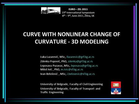 CURVE WITH NONLINEAR CHANGE OF CURVATURE - 3D MODELING University of Belgrade, Faculty of Civil Engineering University of Belgrade, Faculty of Transport.