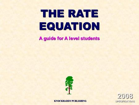 THE RATE EQUATION A guide for A level students KNOCKHARDY PUBLISHING 2008 SPECIFICATIONS.