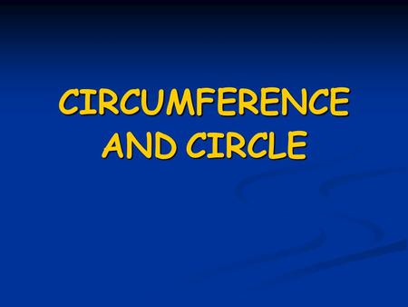 CIRCUMFERENCE AND CIRCLE. Circumference is a line whose points are equidistant to the center Circumference is a line whose points are equidistant to the.
