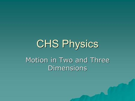 CHS Physics Motion in Two and Three Dimensions. Position  The position of an object in two or three dimensions is given by a position vector.  The vector.