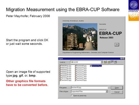 Migration Measurement using the EBRA-CUP Software Peter Mayrhofer, February 2006 Start the program and click OK or just wait some seconds. Open an image.