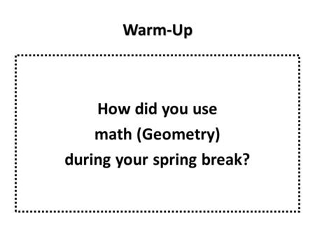 How did you use math (Geometry) during your spring break?