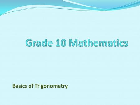 Basics of Trigonometry. 1.Define the trigonometric ratios using sinθ, cos θ and tan θ, using right angles triangles. 2.Extend the definitions for sinθ,