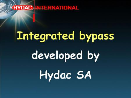Integrated bypass developed by Hydac SA. Time schedule What is an integrated bypass Why this development How do the IBP & IBT valves function Paolo 2.