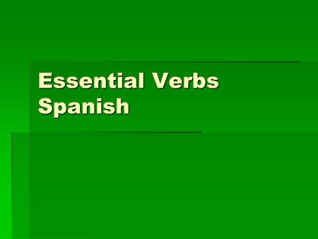 Essential Verbs Spanish. Echarse a To start to Volar To fly.
