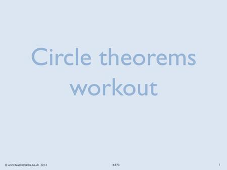 © www.teachitmaths.co.uk 2012 16973 Circle theorems workout 1.