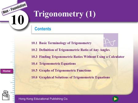 Contents 10.1 Basic Terminology of Trigonometry 10.2 Definition of Trigonometric Ratio of Any Angles 10.3 Finding Trigonometric Ratios Without Using a.