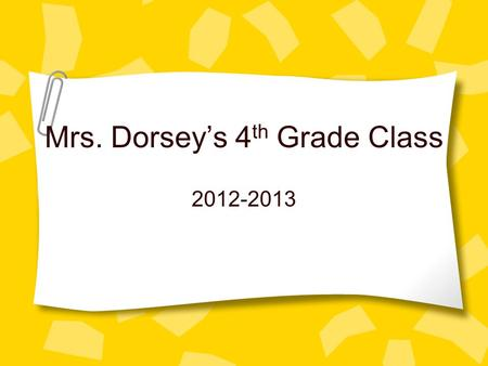 Mrs. Dorsey's 4 th Grade Class 2012-2013. The Dorseys.