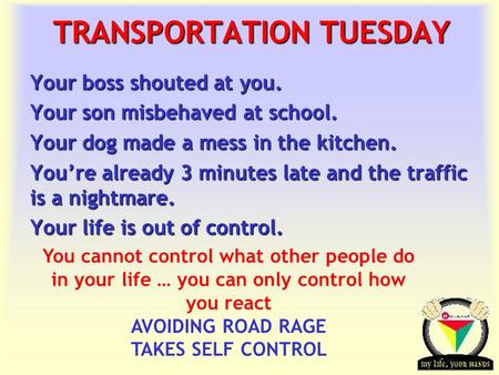 Transportation Tuesday TRANSPORTATION TUESDAY Your boss shouted at you. Your son misbehaved at school. Your dog made a mess in the kitchen. You're already.