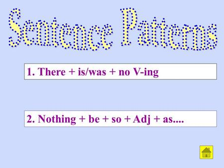 2. Nothing + be + so + Adj + as.... 1. There + is/was + no V-ing.