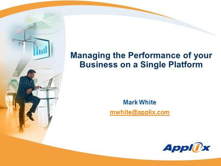 Managing the Performance of your Business on a Single Platform Mark White