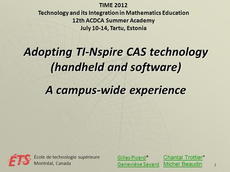 1 TIME 2012 Technology and its Integration in Mathematics Education 12th ACDCA Summer Academy July 10-14, Tartu, Estonia Adopting TI-Nspire CAS technology.