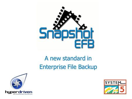A new standard in Enterprise File Backup. Contents 1.Comparison with current backup methods 2.Introducing Snapshot EFB 3.Snapshot EFB features 4.Organization.