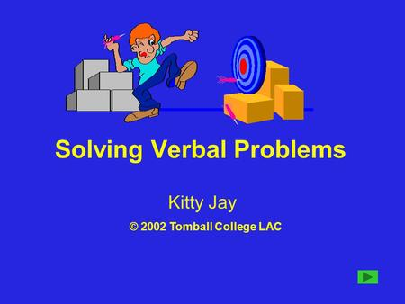 Solving Verbal Problems Kitty Jay © 2002 Tomball College LAC.