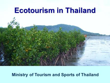 Ecotourism in Thailand Ministry of Tourism and Sports of Thailand.