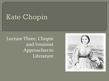Lecture Three, Chopin and Feminist Approaches to Literature.