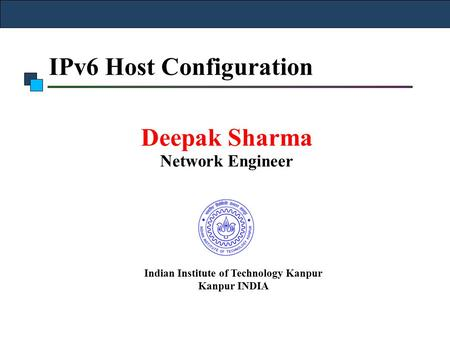 IPv6 Host Configuration Deepak Sharma Network Engineer Indian Institute of Technology Kanpur Kanpur INDIA.