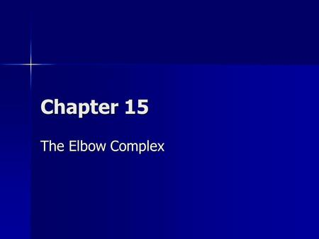 Chapter 15 The Elbow Complex. Overview The elbow complex is an inherently strong and stable compound joint, which is enclosed within the capsule of the.
