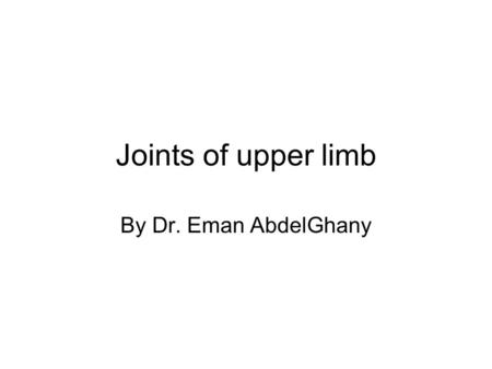 Joints of upper limb By Dr. Eman AbdelGhany. Joints of Upper Extremity 1-Sternoclavicular –Synovial-saddle 2- Acromioclavicular –Synovial-plane 3- Glenohumeral.