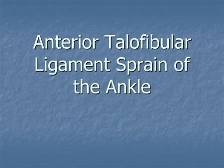 Anterior Talofibular Ligament Sprain of the Ankle.