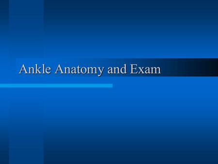 Ankle Anatomy and Exam.