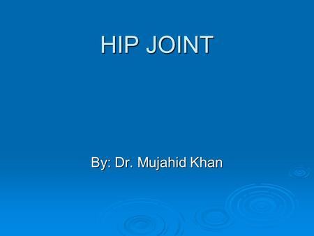HIP JOINT By: Dr. Mujahid Khan. Articulation  The hip joint is the articulation between the hemispherical head of femur and the cup shaped acetabulum.
