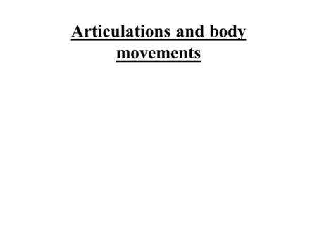 Articulations and body movements