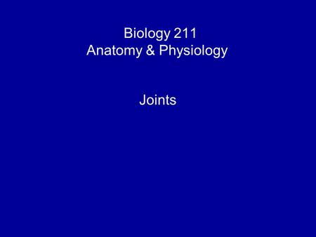 Biology 211 Anatomy & Physiology I Joints. Last week: Defined bones as organs of skeletal system Also organs: joints (one or more types of tissues, all.