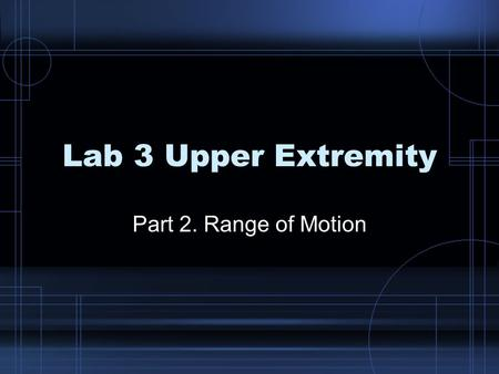 Lab 3 Upper Extremity Part 2. Range of Motion. Case Study A 55 year old man who works in a ware house as a clerical worker has complained of pain and.