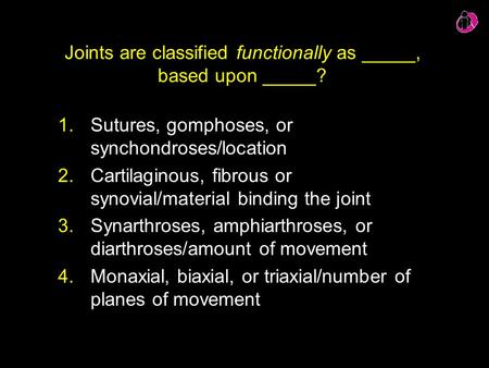 Joints are classified functionally as _____, based upon _____?