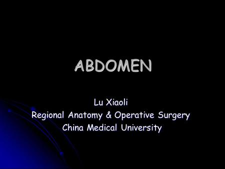 ABDOMEN Lu Xiaoli Regional Anatomy & Operative Surgery China Medical University China Medical University.