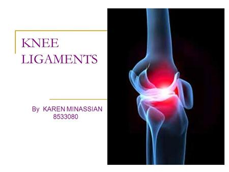 KNEE LIGAMENTS By KAREN MINASSIAN 8533080. Knee Anatomy What is ligament ? Knee ligaments function Knee ligaments injuries.