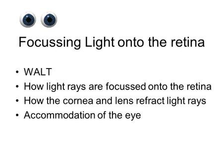 Focussing Light onto the retina