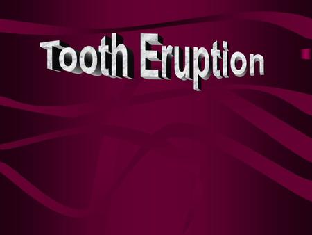 "Tooth eruption is defined as "" The movement of a tooth from its site of development within the alveolar process to its functional position in oral cavity,"""
