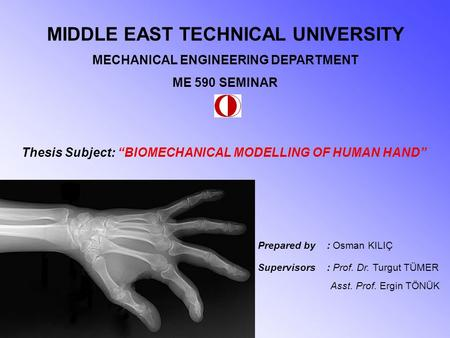 MIDDLE EAST TECHNICAL UNIVERSITY MECHANICAL ENGINEERING DEPARTMENT ME 590 SEMINAR Prepared by : Osman KILIÇ Supervisors : Prof. Dr. Turgut TÜMER Asst.