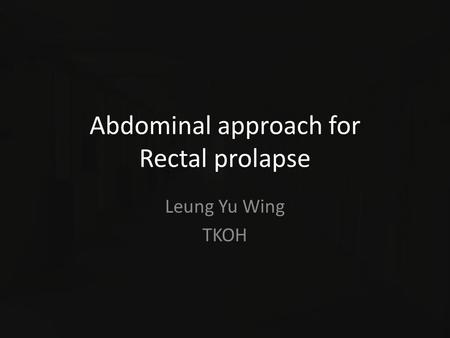Abdominal approach for Rectal prolapse Leung Yu Wing TKOH.