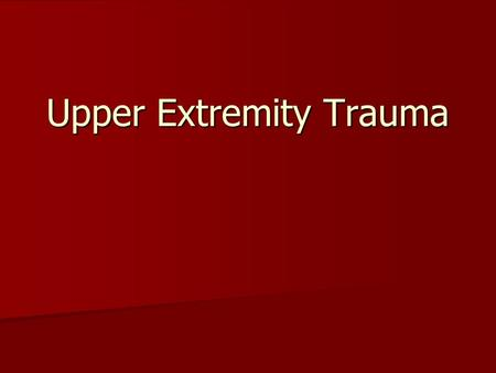 Upper Extremity Trauma. Topics Clavicle Clavicle Shoulder Dislocation Shoulder Dislocation Humerus Humerus Elbow Elbow Forearm Forearm Distal Radius Distal.