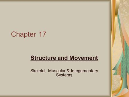Structure and Movement Skeletal, Muscular & Integumentary Systems