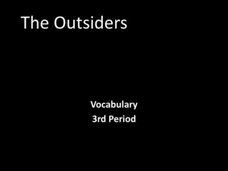 The Outsiders Vocabulary 3rd Period By: Josh Gibson.