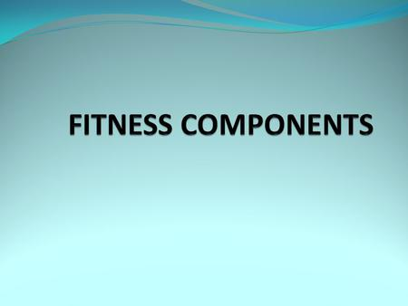 The Components of Fitness Fitness is made up of many components. These components are used in sporting settings and can be trained to improve performance.