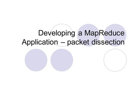 Developing a MapReduce Application – packet dissection.