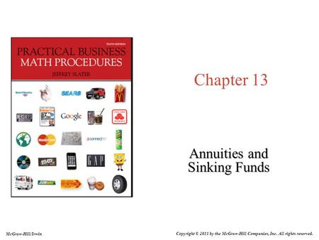 Chapter 13 Annuities and Sinking Funds Copyright © 2011 by the McGraw-Hill Companies, Inc. All rights reserved. McGraw-Hill/Irwin.