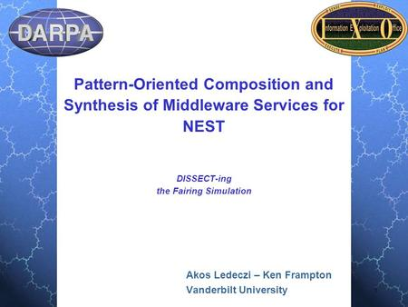 1 Pattern-Oriented Composition and Synthesis of Middleware Services for NEST DISSECT-ing the Fairing Simulation Akos Ledeczi – Ken Frampton Vanderbilt.