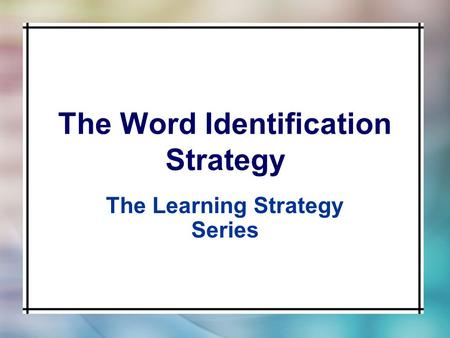 The Word Identification Strategy The Learning Strategy Series.